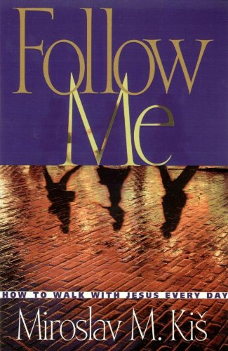 Follow Me: How to Walk with Jesus Every Day - Miroslav M. Kis