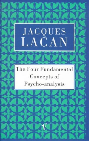 The Four Fundamental Concepts of Psychoanalysis: Book XI of the Seminar of Jacques Lacan [4 FUNDAMENTAL CONCEPTS OF PSYC] - Jacques(Author) Lacan