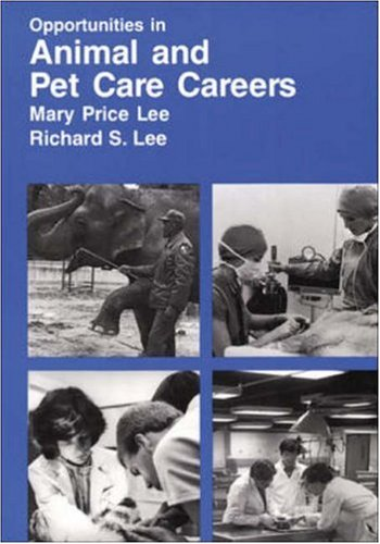 Opportunities in Animal and Pet Care Careers (Vgm Opportunities Series (Paper)) - Mary Price Lee; Richard S. Lee