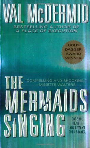The Mermaids Singing (Dr. Tony Hill & Carol Jordan Mysteries) - Val McDermid