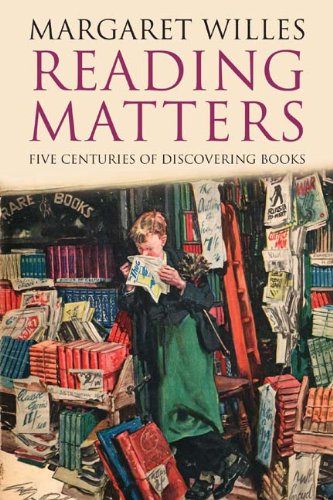 Reading Matters: Five Centuries of Discovering Books - Margaret Willes