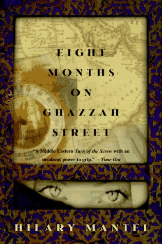 Eight Months on Ghazzah Street: A Novel - Hilary Mantel