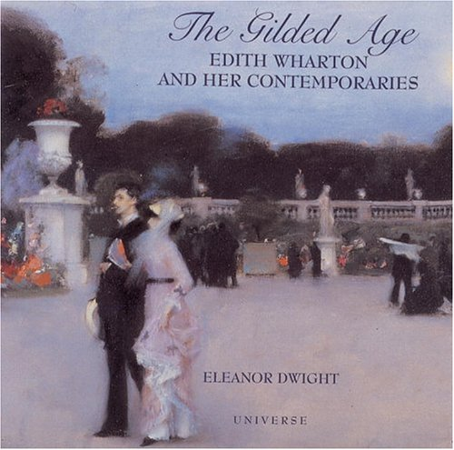 The Gilded Age: Edith Wharton and Her Contemporaries - Eleanor Dwight
