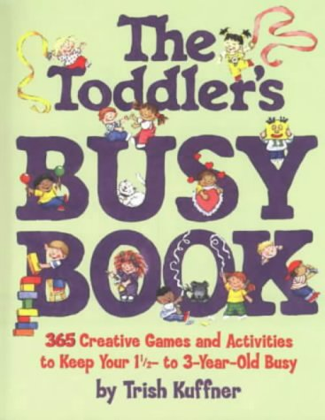 Toddler's Busy Book, The - Trish Kuffner, Liya Lev Oertel