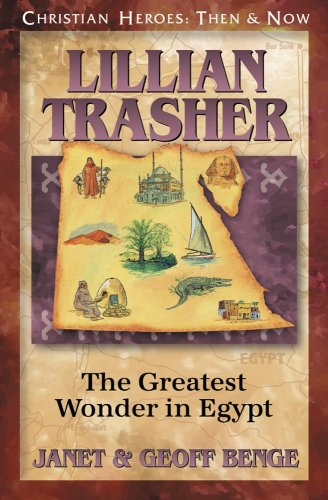Lillian Trasher: The Greatest Wonder in Egypt (Christian Heroes: Then & Now) - Geoff Benge, Janet Benge