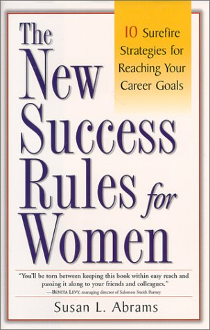 The New Success Rules for Women: 10 Surefire Strategies for Reaching Your Career Goals - Susan L. Abrams
