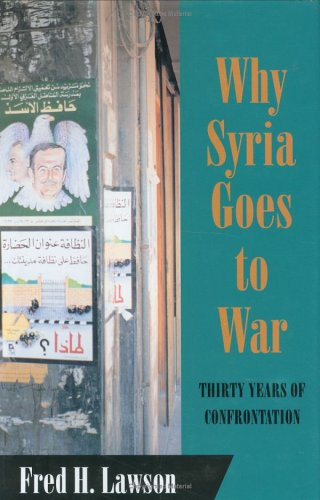 Why Syria Goes to War: Thirty Years of Confrontation (Cornell Studies in Political Economy) - Fred Lawson
