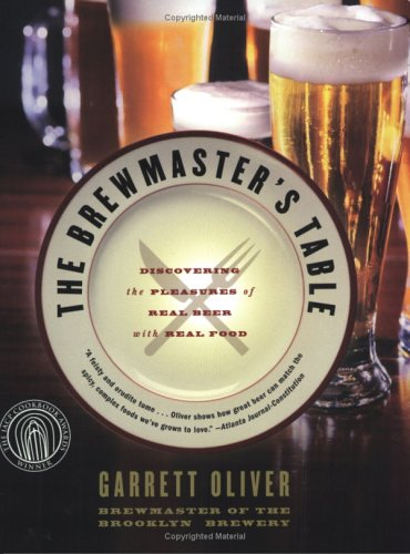 The Brewmaster's Table: Discovering the Pleasures of Real Beer with Real Food - Garrett Oliver