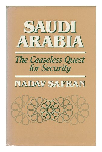 Saudi Arabia: The Ceaseless Quest for Security - Nadav Safran