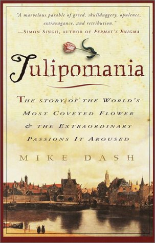 Tulipomania: The Story of the World's Most Coveted Flower & the Extraordinary Passions It Aroused - Mike Dash