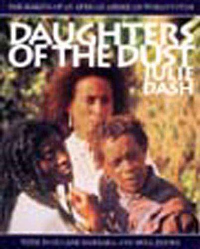 Daughters of the Dust: The Making of an African American Woman's Film - Julie Dash