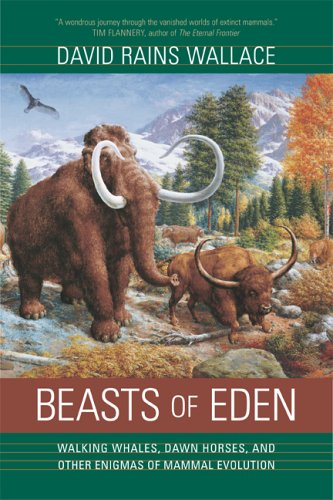 Beasts of Eden: Walking Whales, Dawn Horses, and Other Enigmas of Mammal Evolution - David Rains Wallace