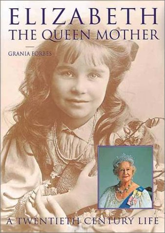 Elizabeth: The Queen Mother: A Twentieth Century Life - Grania Forbes