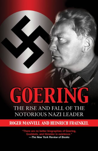 Goering: The Rise and Fall of the Notorious Nazi Leader - Roger Manvell, Heinrich Fraenkel