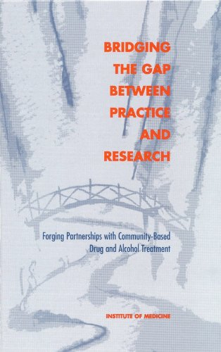 Bridging the Gap Between Practice and Research: Forging Partnerships with Community-Based Drug and Alcohol Treatment - Committee on Community-Based Drug Treatment; Institute of Medicine