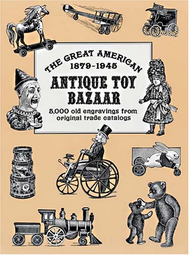 The Great American Antique Toy Bazaar 1879-1945: 5,000 Old Engravings from Original Trade Catalogs (Dover Pictorial Archives) - Ronald S. Barlow