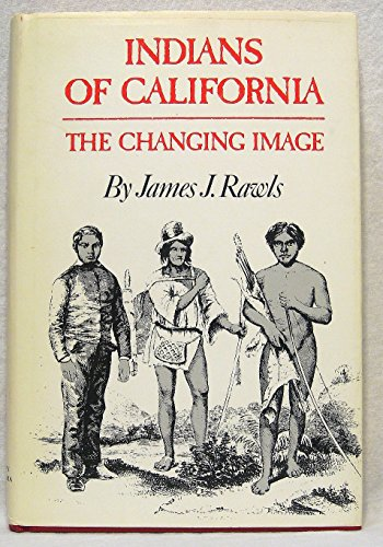 Indians of California: The Changing Image - James J. Rawls
