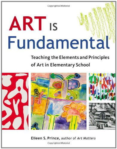 Art Is Fundamental: Teaching the Elements and Principles of Art in Elementary School - Eileen S. Prince
