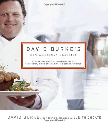 David Burke's New American Classics - David Burke; Judith Choate