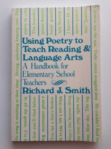 Using Poetry to Teach Reading and Language Arts: A Handbook for Elementary School Teachers - R. Smith