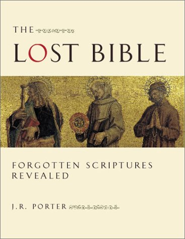 The Lost Bible: Forgotten Scriptures Revealed - J. R. Porter