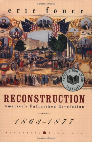 Reconstruction: America's Unfinished Revolution, 1863-1877 - Eric Foner