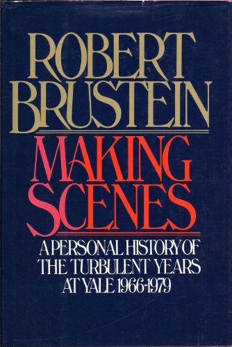 Making scenes: A personal history of the turbulent years at Yale, 1966-1979 - Robert Sanford Brustein