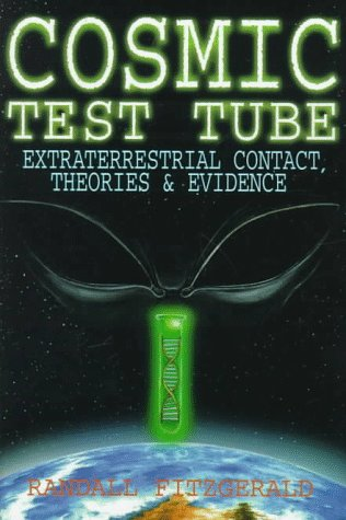 Cosmic Test Tube: Extraterrestrial Contact, Theories  &  Evidence - Randall Fitzgerald; Paul Mendoza