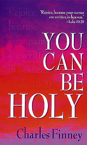 You Can Be Holy - Charles Finney