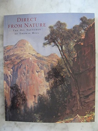 Direct from Nature: The Oil Sketches of Thomas Hill - Janice Tolhurst Driesbach; Thomas Hill; William H. Gerdts