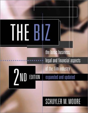 The Biz: The Basic Business, Legal and Financial Aspects of the Film Industry - Schuyler M. Moore
