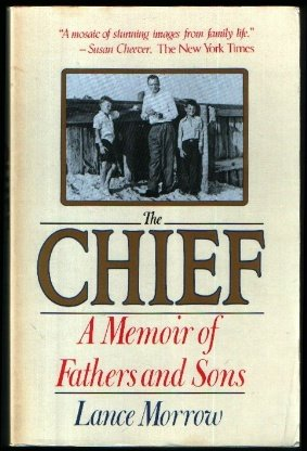 The Chief: A Memoir of Fathers and Sons - Lance Morrow