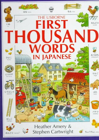 The Usborne First Thousand Words in Japanese: With Easy Pronunciation Guide  (English and Japanese Edition) - Heather Amery