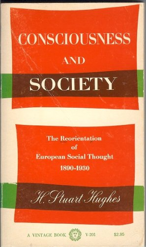 Consciousness and Society: The Reorientation of European Social Thought, 1890-1930 - H. Stuart Hughes