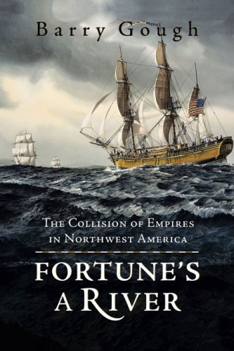 Fortune's A River: The Collision of Empires in Northwest America - Barry Gough