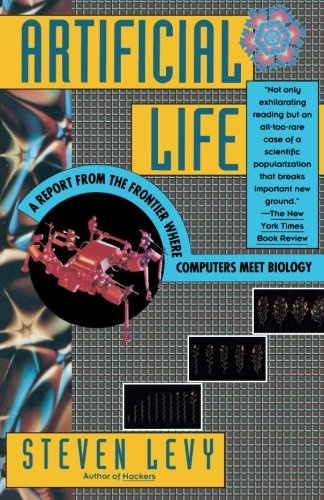 Artificial Life: A Report from the Frontier Where Computers Meet Biology - Steven Levy