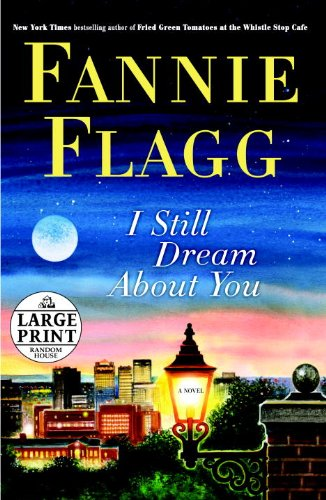 I Still Dream About You: A Novel (Random House Large Print) - Fannie Flagg
