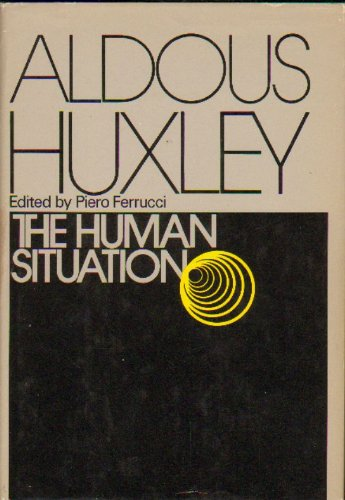 The human situation: Lectures at Santa Barbara, 1959 (A Cass Canfield book) - Aldous Huxley