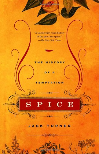 Spice: The History of a Temptation - Jack Turner