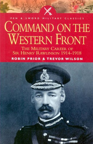 Command On The Western Front: The Military Career Of Sir Henry Rawlinson 1914-18 (Pen  &  Sword Military Classics) - Robin Prior; Trevor Wilson