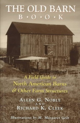 The Old Barn Book: A Field Guide to North American Barns  &  Other Farm Structures - Allen G. Noble; Richard K. Cleek