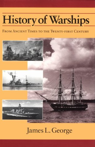 History of Warships: From Ancient Times to the Twenty-First Century - James L. George