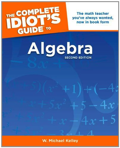 The Complete Idiot's Guide to Algebra, 2nd Edition - W. Michael Kelley