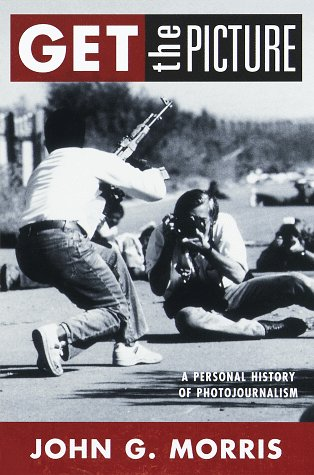 Get the Picture: A Personal History of Photojournalism - John G. Morris
