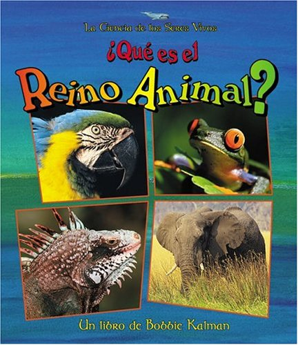 Que Es el Reino Animal? = What Is the Animal Kingdom? (Ciencia de los Seres Vivos) (Spanish Edition) - Bobbie Kalman