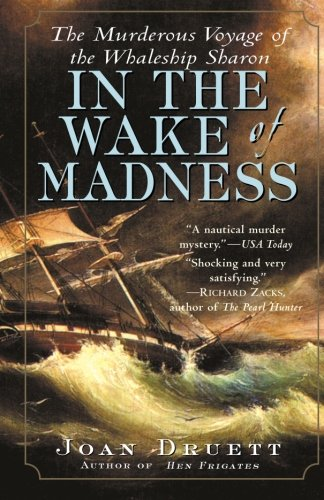 In the Wake of Madness: The Murderous Voyage of the Whaleship Sharon - Joan Druett