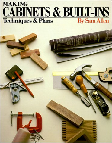 Making Cabinets and Built-Ins: Techniques and Plans - Sam Allen