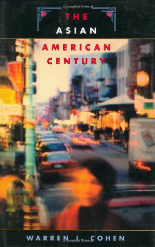The Asian American Century (The Edwin O. Reischauer Lectures) - Warren I. Cohen