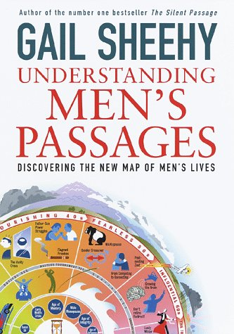 Understanding Men's Passages: Discovering the New Map of Men's Lives - Gail Sheehy