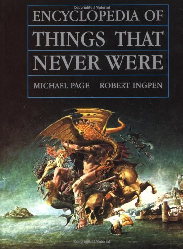 Encyclopedia of Things That Never Were: Creatures, Places, and People - Robert Ingpen; Michael Page
